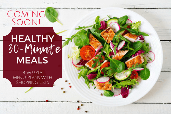 Coming Soon: Healthy 30-Minute Meals!