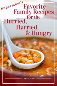 Supermom's Favorite Family Recipes for the Hurried, Harried, and Hungry